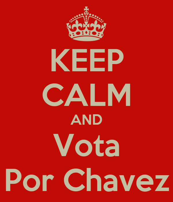 KEEP CALM AND Vota Por Chavez