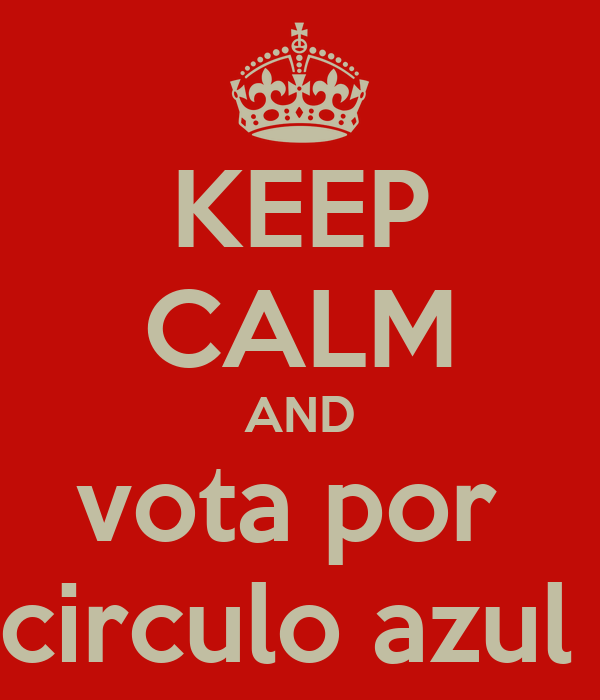 KEEP CALM AND vota por  circulo azul