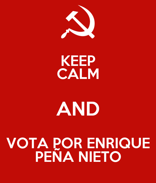KEEP CALM AND VOTA POR ENRIQUE PEÑA NIETO