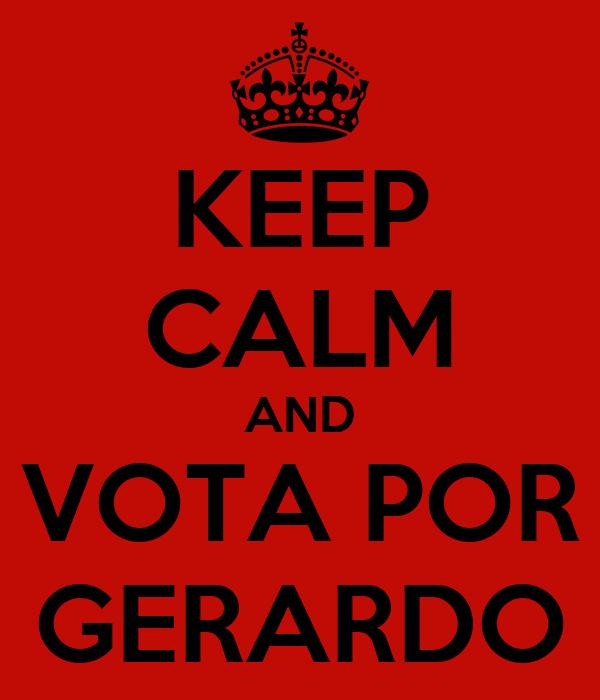 KEEP CALM AND VOTA POR GERARDO
