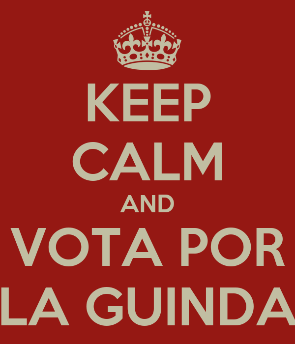 KEEP CALM AND VOTA POR LA GUINDA