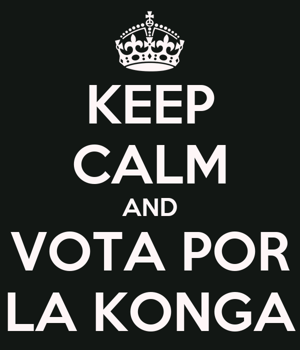 KEEP CALM AND VOTA POR LA KONGA
