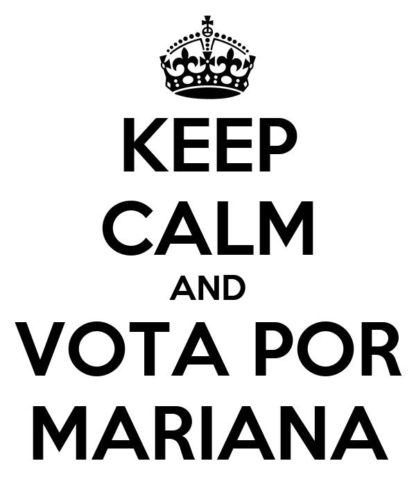 KEEP CALM AND VOTA POR MARIANA