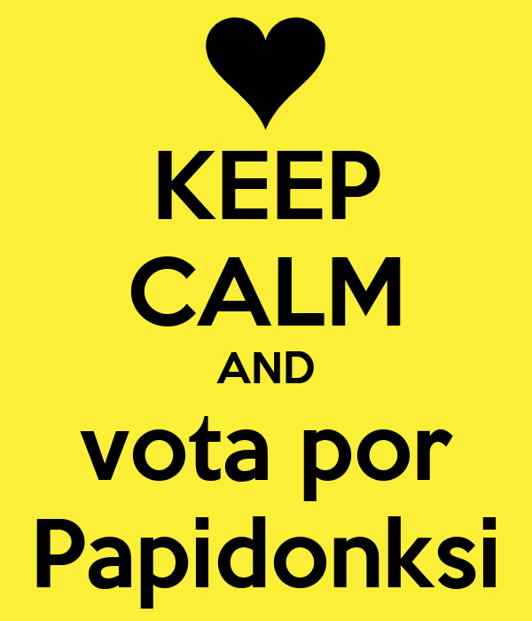 KEEP CALM AND vota por Papidonksi
