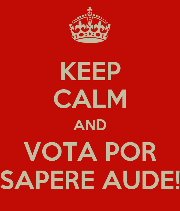 KEEP CALM AND VOTA POR SAPERE AUDE!