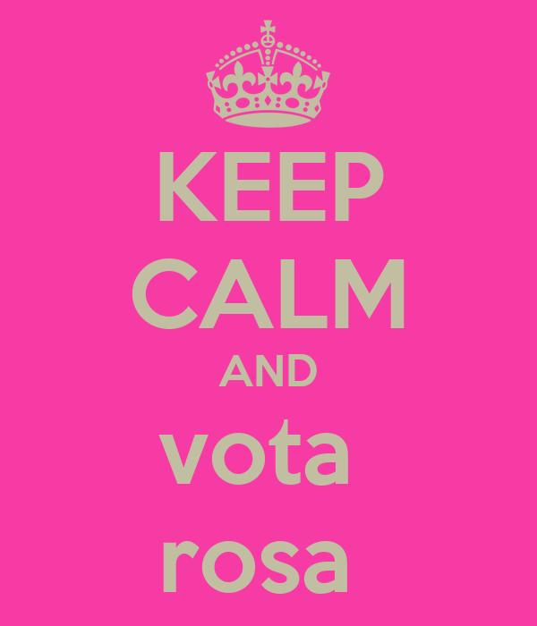 KEEP CALM AND vota  rosa