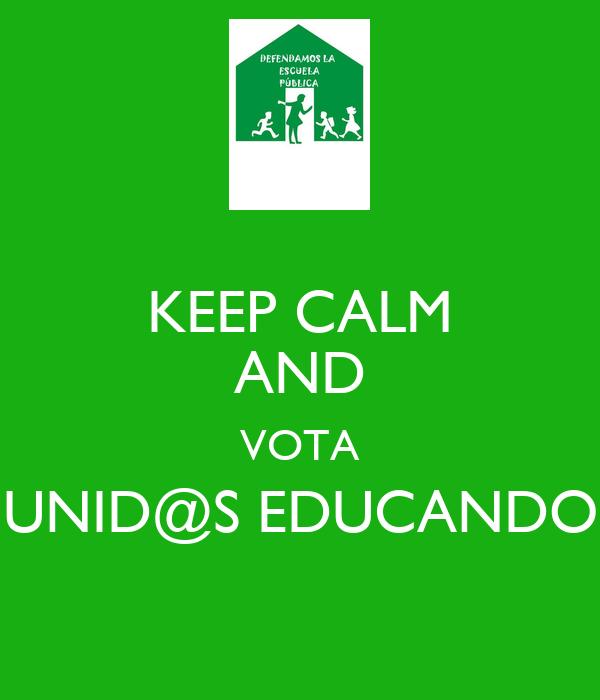 KEEP CALM AND VOTA UNID@S EDUCANDO