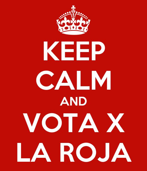 KEEP CALM AND VOTA X LA ROJA