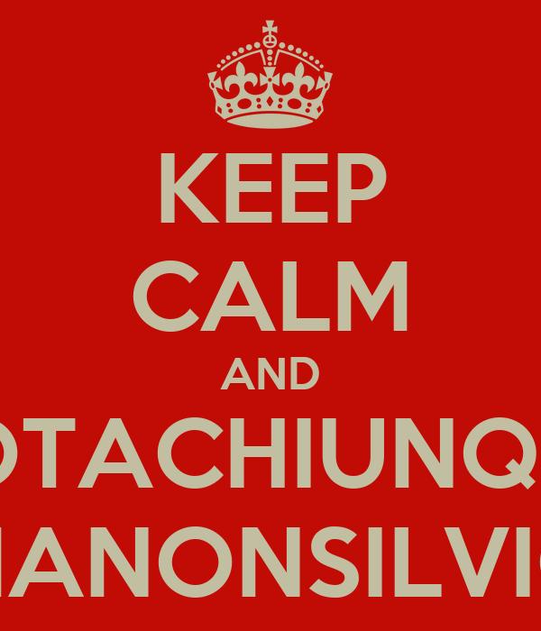 KEEP CALM AND VOTACHIUNQUE MANONSILVIO