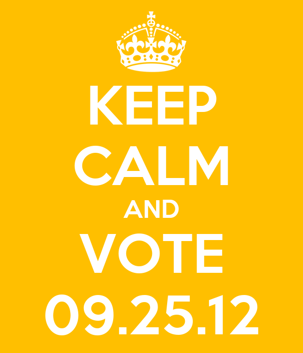 KEEP CALM AND VOTE 09.25.12