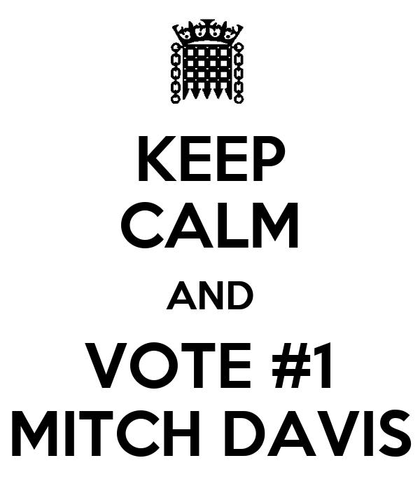 KEEP CALM AND VOTE #1 MITCH DAVIS