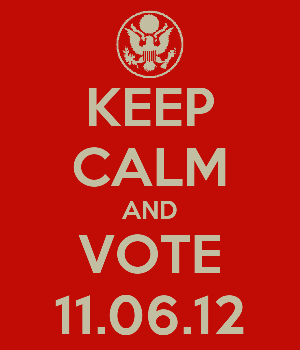 KEEP CALM AND VOTE 11.06.12