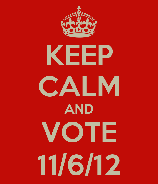 KEEP CALM AND VOTE 11/6/12