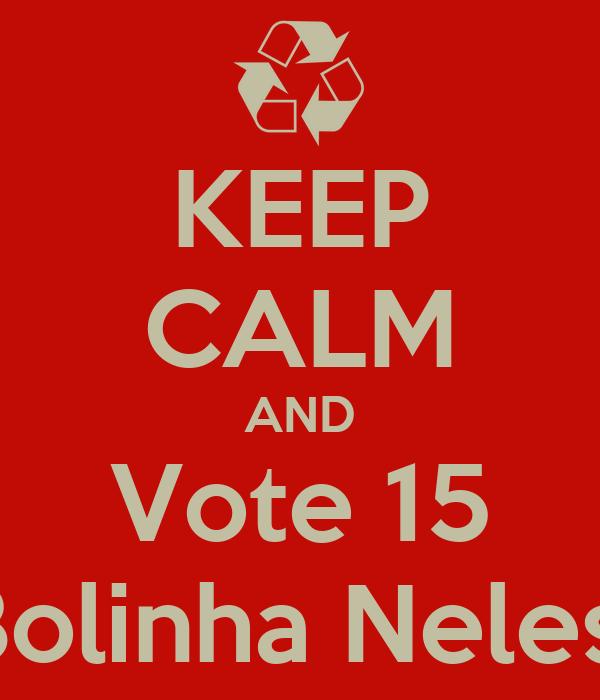 KEEP CALM AND Vote 15 Bolinha Neles!