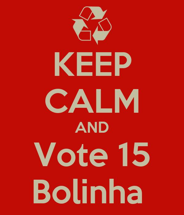 KEEP CALM AND Vote 15 Bolinha