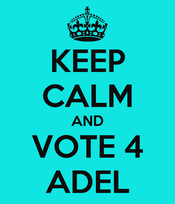 KEEP CALM AND VOTE 4 ADEL
