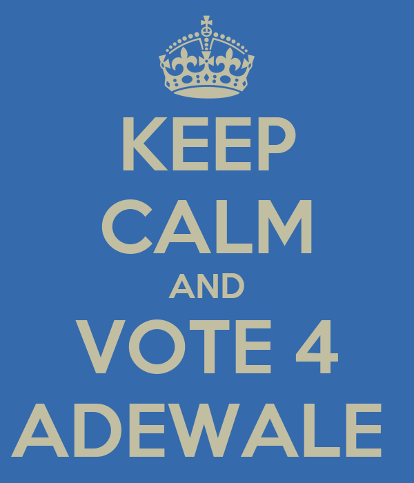 KEEP CALM AND VOTE 4 ADEWALE