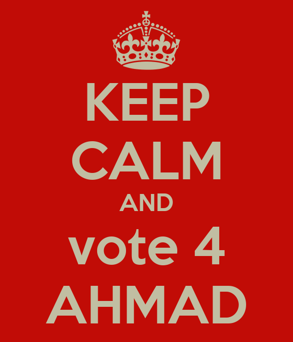 KEEP CALM AND vote 4 AHMAD