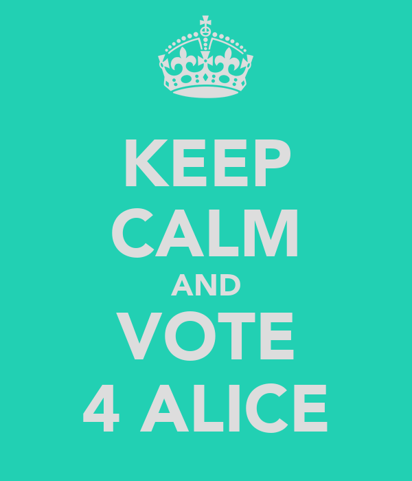 KEEP CALM AND VOTE 4 ALICE