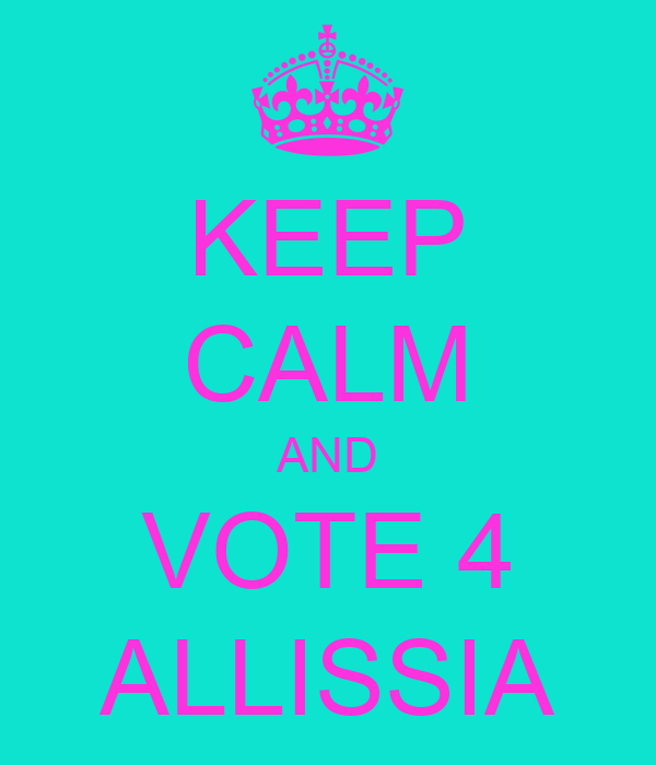 KEEP CALM AND VOTE 4 ALLISSIA