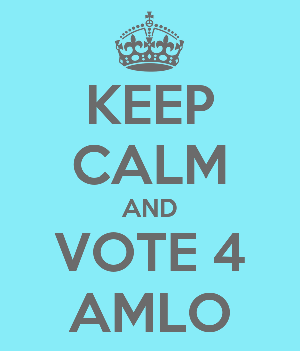 KEEP CALM AND VOTE 4 AMLO