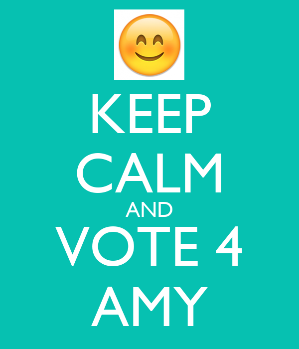 KEEP CALM AND VOTE 4 AMY