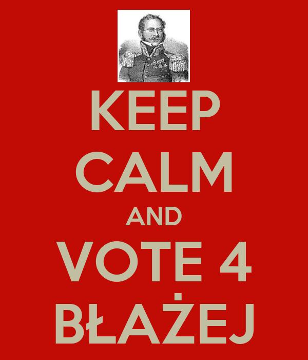 KEEP CALM AND VOTE 4 BŁAŻEJ