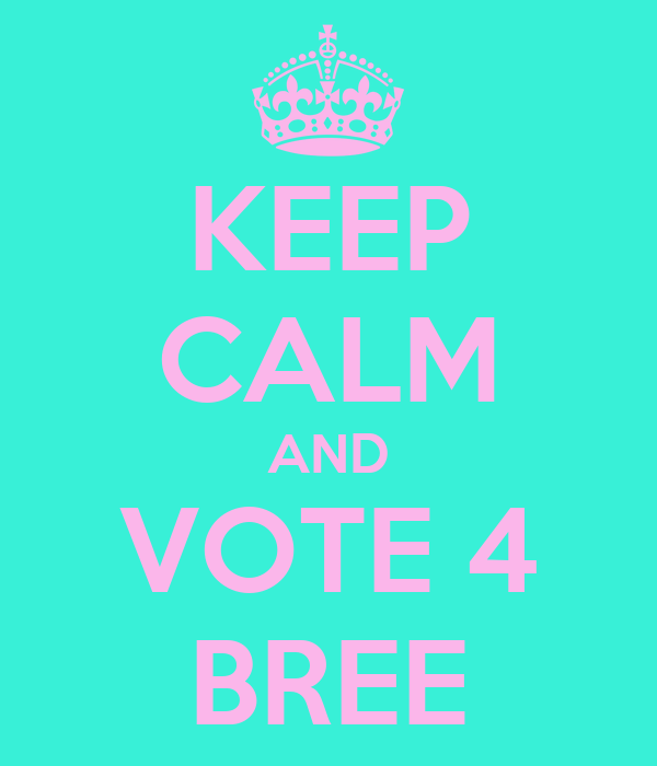 KEEP CALM AND VOTE 4 BREE