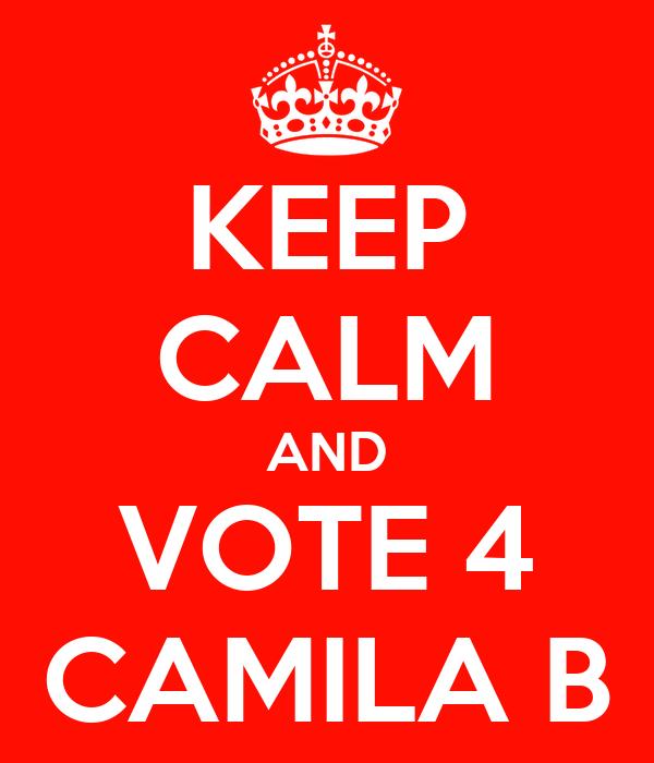 KEEP CALM AND VOTE 4 CAMILA B