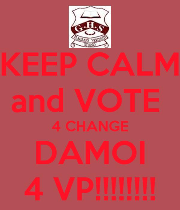 KEEP CALM and VOTE  4 CHANGE DAMOI 4 VP!!!!!!!!