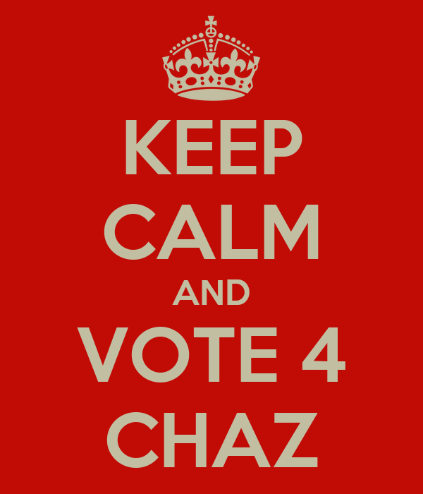 KEEP CALM AND VOTE 4 CHAZ