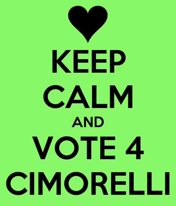 KEEP CALM AND VOTE 4 CIMORELLI