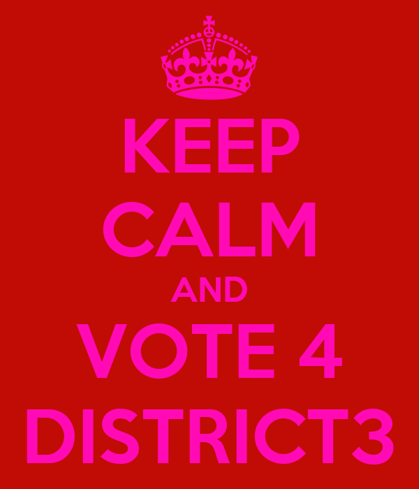 KEEP CALM AND VOTE 4 DISTRICT3