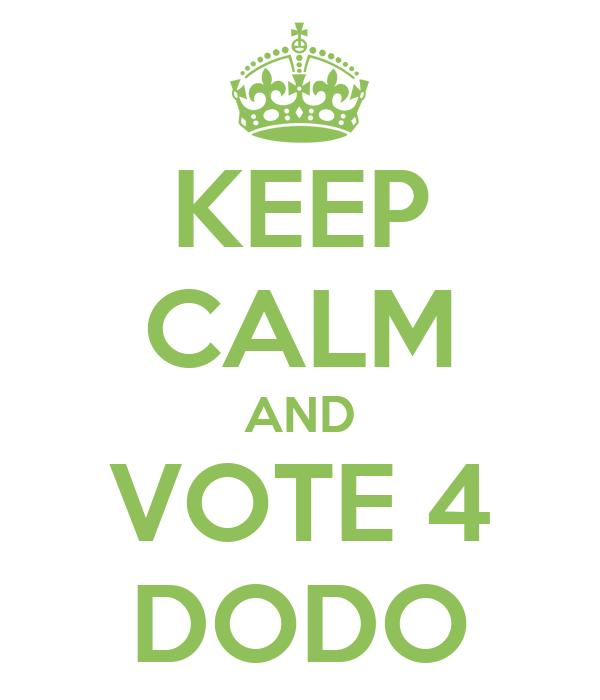 KEEP CALM AND VOTE 4 DODO