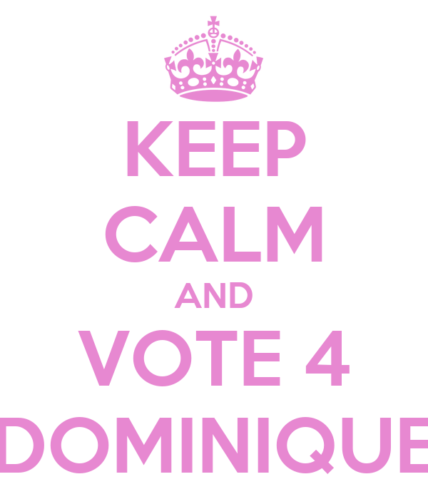 KEEP CALM AND VOTE 4 DOMINIQUE