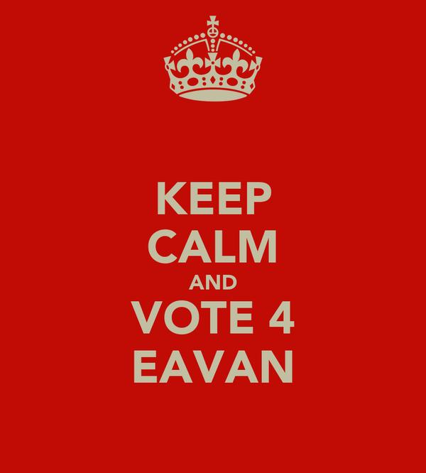 KEEP CALM AND VOTE 4 EAVAN