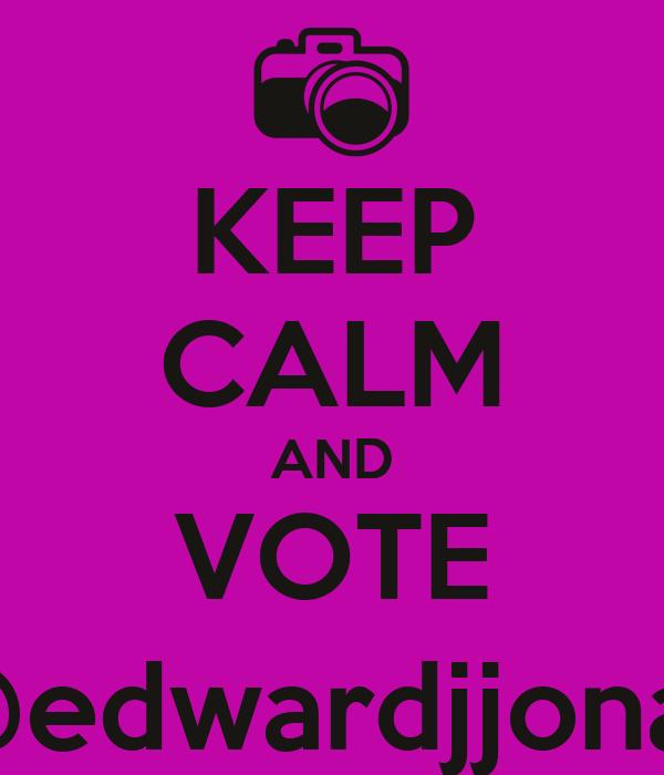 KEEP CALM AND VOTE #4 @edwardjjonathan