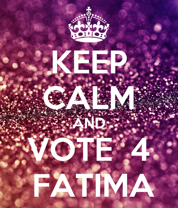 KEEP CALM AND VOTE  4  FATIMA