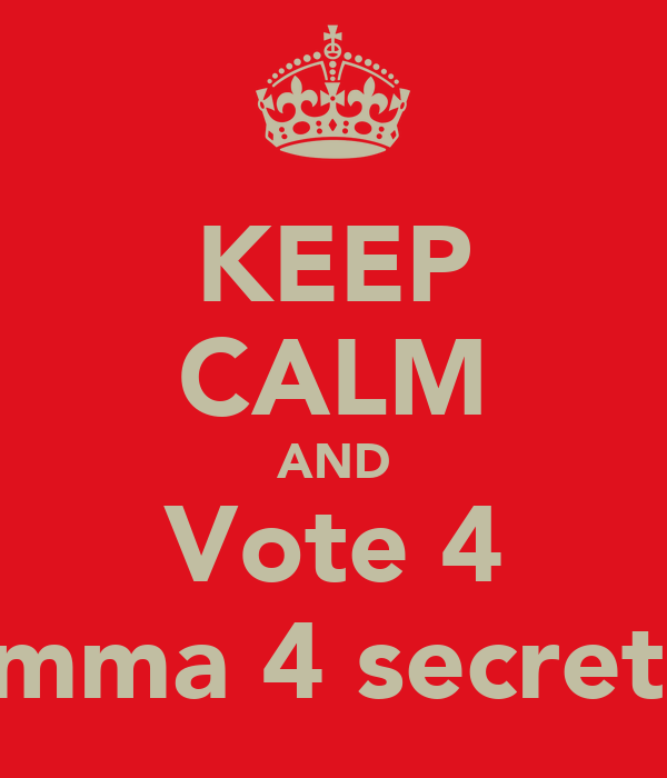 KEEP CALM AND Vote 4 Gemma 4 secretary