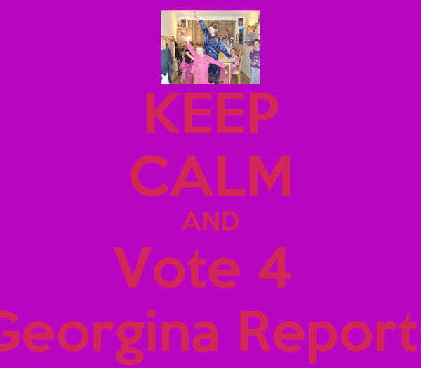 KEEP CALM AND Vote 4  Georgina Reports