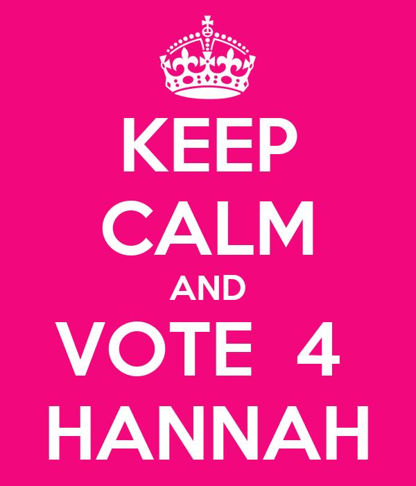 KEEP CALM AND VOTE  4  HANNAH