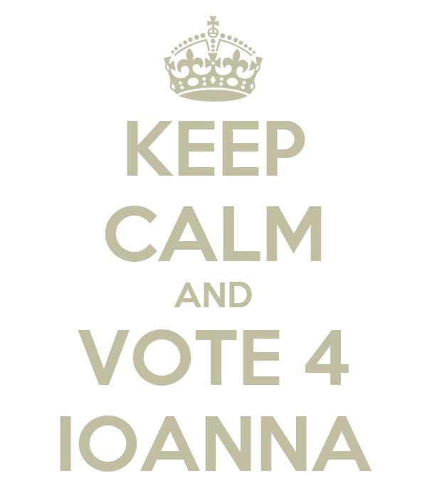 KEEP CALM AND VOTE 4 IOANNA