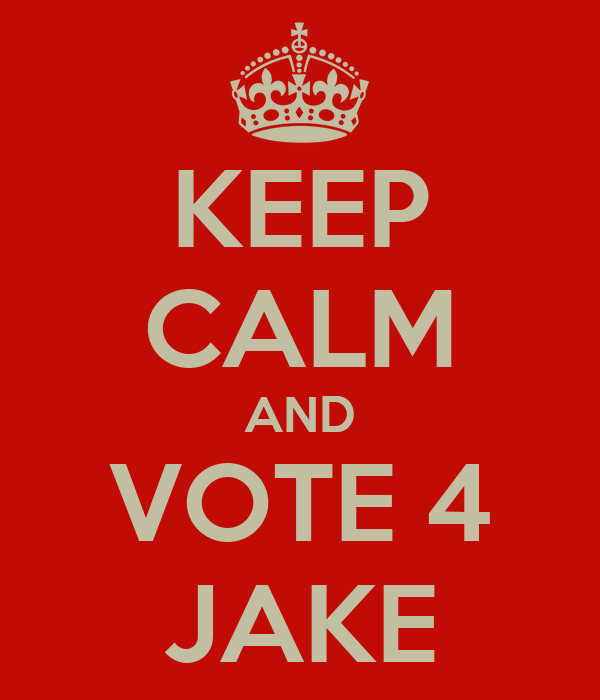 KEEP CALM AND VOTE 4 JAKE