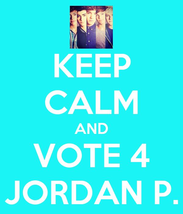 KEEP CALM AND VOTE 4 JORDAN P.