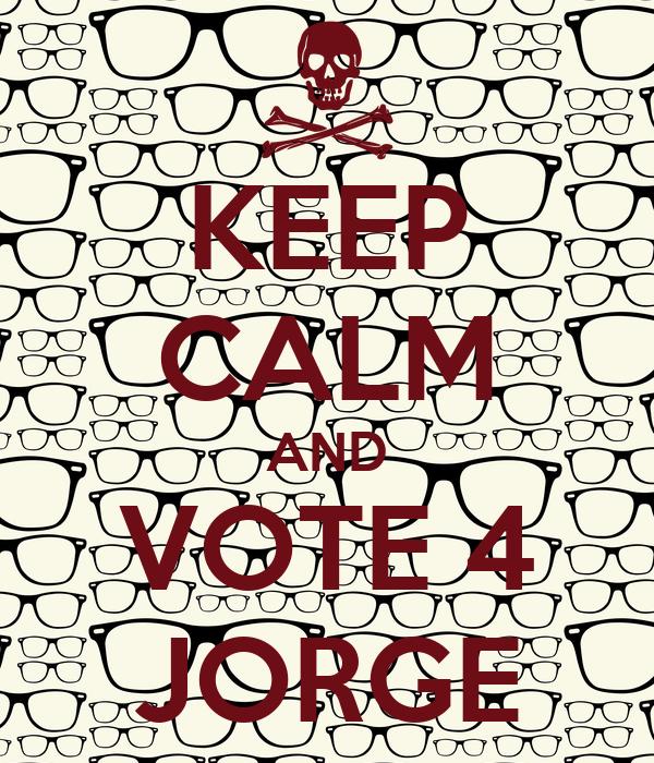 KEEP CALM AND VOTE 4 JORGE