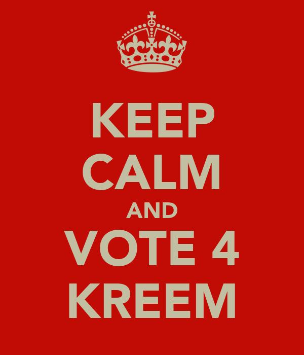 KEEP CALM AND VOTE 4 KREEM