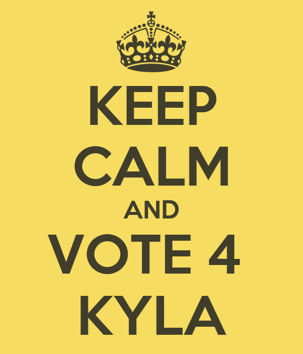 KEEP CALM AND VOTE 4  KYLA