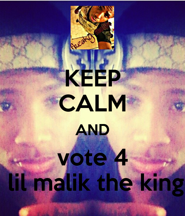 KEEP CALM AND vote 4  lil malik the king