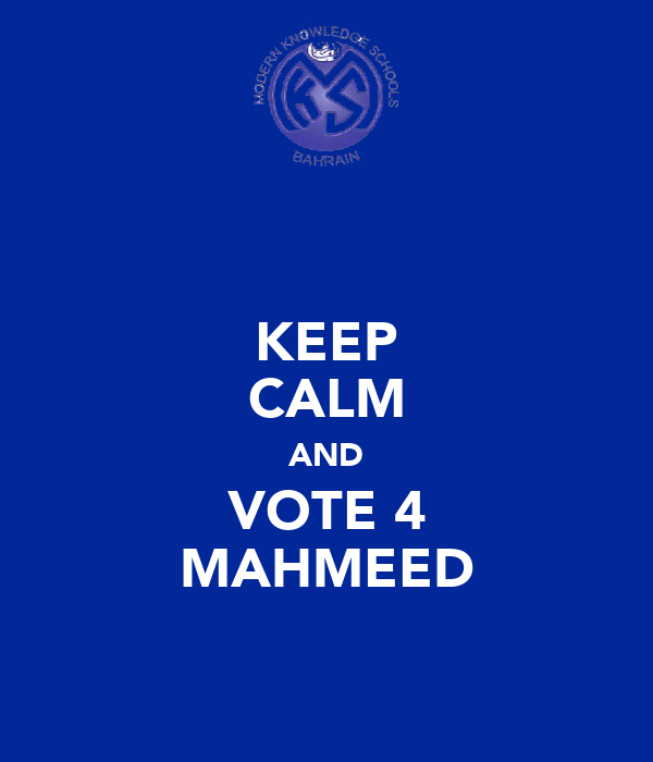 KEEP CALM AND VOTE 4 MAHMEED