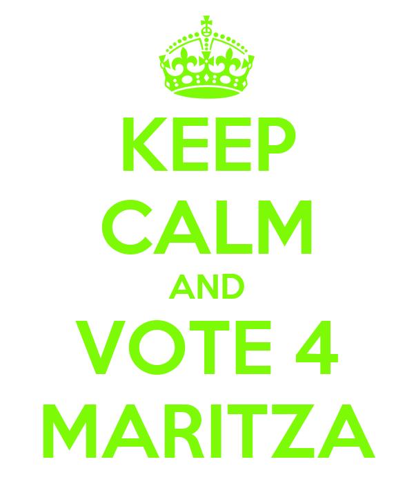 KEEP CALM AND VOTE 4 MARITZA
